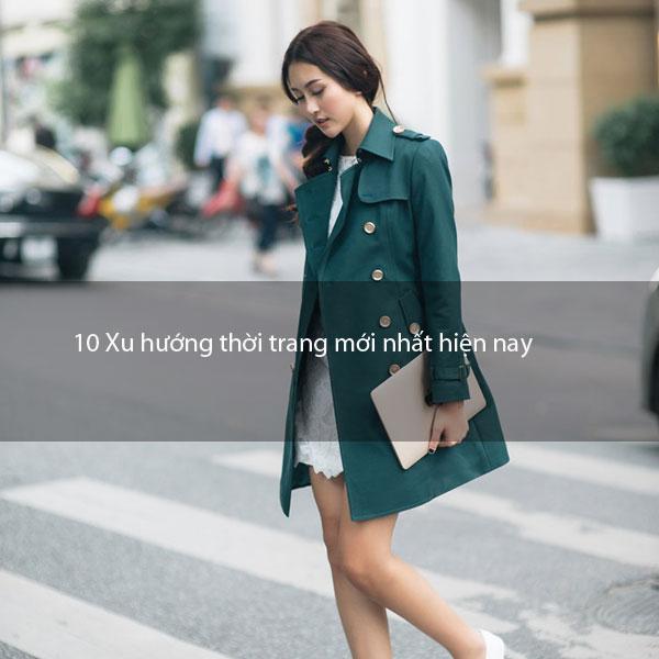 10 Xu hướng thời trang mới nhất hiện nay đang là cơn sốt của giới trẻ mà các chủ shop nên quan tâm